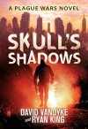 Skull's Shadows (Plague Wars Series Book 2) - David VanDyke, Ryan King