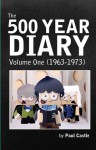 The 500 Year Diary: Volume One (1963-1973) - Paul Castle