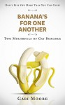 Gay Romance - Banana's For One Another: Gay Romance MM, Gay Fiction, Gay Paranormal Romance, Two Mouthfuls Of Gay Romance, Don't Bite Off More Than You ... Romance MM, Gay Paranormal Romance Book 1) - Gabi Moore
