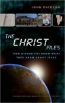 The Christ Files Participant's Guide with DVD: How Historians Know What They Know about Jesus - Melanie Dickerson, John Dickson