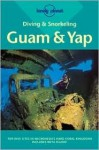 Diving and Snorkeling: Guam & Yap (Diving & Snorkeling Guides - Lonely Planet) - Tim Rock