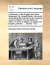 A dictionary of the English and Italian languages. By Joseph Baretti. Improved and augmented with above ten thousand words, omitted in the last edition of Altieri. To which is added, an Italian and English grammar. ... Volume 1 of 2 - Giuseppe Marco Antonio Baretti