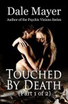Touched by Death: Part 1 of 2 - Dale Mayer