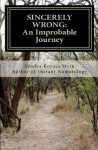 Sincerely Wrong: An Improbable Journey - Sandra Kovacs Stein