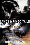 Lance & Ringo Tails: The wild adventure of a dog and a cat as told by their human - Bria Burton