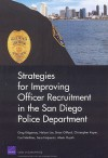 Strategies for Improving Officer Recruitment in the San Diego Police Department - Greg Ridgeway, Nelson Lim, Brian Gifford, Christopher Koper, Carl Matthies