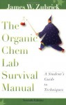 The Organic Chem Lab Survival Manual, A Student's Guide to Techniques - James W. Zubrick
