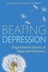 Beating Depression: Inspirational Stories of Hope and Recovery - Paul Gilbert