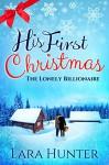 His First Christmas: The Lonely Billionaire - A Heart-Warming Romance Novel - Lara Hunter, Holly Rayner