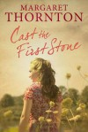 Cast The First Stone - Margaret Thornton