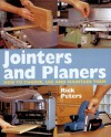 Jointers and Planers: How to Choose, Use and Maintain Them - Rick Peters