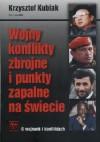 Wojny, konflikty zbrojne i punkty zapalne na świecie - Krzysztof Kubiak