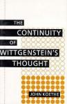 Continuity of Wittgenstein's Thought - John Koethe