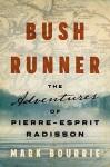 Bush Runner : the Adventures of Pierre-Esprit Radisson - Mark Bourrie