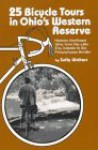 25 Bicycle Tours in Ohio's Western Reserve: Historic Northeast Ohio from the Lake Erie Islands to the Pennsylvania Border - Sally Walters