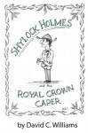 Shylock Holmes and the Royal Crown Caper - David C Williams