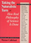 Taking the Naturalistic Turn, Or How Real Philosophy of Science Is Done - Werner Callebaut