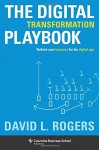 The Digital Transformation Playbook: Rethink Your Business for the Digital Age (Columbia Business School Publishing) - David L. Rogers