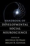 Handbook of Developmental Social Neuroscience - Michelle De Haan, Megan R. Gunnar