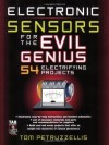 Electronics Sensors for the Evil Genius: 54 Electrifying Projects - Thomas Petruzzellis