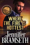 Where the Fire Is Hottest: Bourbonland Book 3 - Jennifer Bramseth