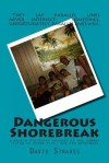 Dangerous Shorebreak: A Mostly Fictional Account of One Summer Living in Ocean City--And the Aftermath - David Strauss
