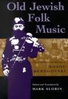 Old Jewish Folk Music: The Collections and Writings of Moshe Beregovski (Judaic Traditions in Literature, Music, & Art) - Mark Slobin, M Beregovskiĭ