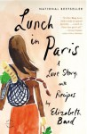 Lunch in Paris: A Love Story, with Recipes by Bard, Elizabeth (2011) Paperback - Elizabeth Bard