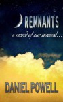 Remnants: A Record of Our Survival - Daniel Powell
