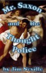 Mr. Saxon & the Thought Police: An Adult (18+) Sci-Fi Romance Adventure - Jim Neville