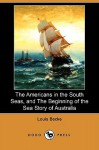 The Americans In The South Seas, And The Beginning Of The Sea Story Of Australia - Louis Becke