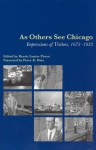 As Others See Chicago: Impressions of Visitors, 1673-1933 - Bessie Louise Pierce, Gregory Pierce
