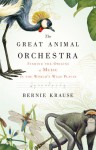 The Great Animal Orchestra: Finding the Origins of Music in the World's Wild Places (Audio) - Bernie Krause
