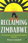 Reclaiming Zimbabwe: The Exhaustion of the Patriachal Model of Liberation - Horace Campbell