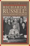 Richard B. Russell, Jr., Senator From Georgia - Gilbert Courtland Fite