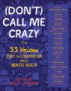 (Don't) Call Me Crazy: 33 Voices Start the Conversation about Mental Health - Libba Bray, Susan Juby, Nancy Kerrigan, Gemma Correll, Reid Ewing, Clint Van Winkle, Kelly Jensen, Amy Reed, Victoria Schwab, Mike Jung, Christine Heppermann, Yumi Sakugawa, Stephanie Kuehn, Adam Silvera, S.E. Smith, Shaun David Hutchinson, Hannah Howell, Kristen Bell, Em