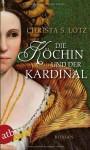 Die Köchin und der Kardinal: Roman von Lotz. Christa S. (2013) Taschenbuch - Christa S. Lotz