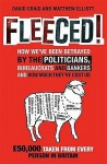 Fleeced!: How We've Been Betrayed By The Politicians, Bureaucrats And Bankers And How Much They've Cost Us - David Craig, Matthew Elliot