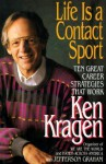 Life Is a Contact Sport: Ten Great Career Strategies That Work - Ken Kragen