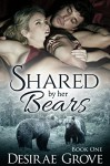 Shared by her Bears, Book One (Evergreen Heights Clan Series) - Desirae Grove