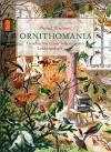 Ornithomania: Geschichte einer besonderen Leidenschaft - Bernd Brunner