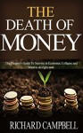 The Death of Money: The Prepper's Guide To Survive in Economic Collapse and What to do right now. - Richard Campbell