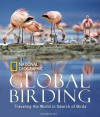 Global Birding: Traveling the World in Search of Birds - Les Beletsky