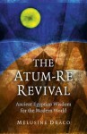 The Atum-Re Revival: Ancient Egyptian Wisdom for the Modern World - Melusine Draco