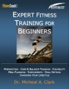 Expert Fitness Training for Beginners - Micheal A. Clark