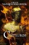 Centauros - Alberto Vázquez-Figueroa