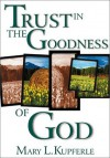 Trust in the Goodness of God - Mary L. Kupferle