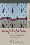 Confabulation: Views from Neuroscience, Psychiatry, Psychology, and Philosophy - William Hirstein