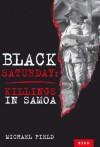Black Saturday: New Zealand's Tragic Blunders In Samoa - Michael Field