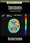 Consciousness: A Guide to the Debates - Anthony Freeman